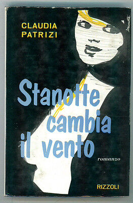 PATRIZI CLAUDIA STANOTTE CAMBIA IL VENTO RIZZOLI 1960 I° EDIZ.