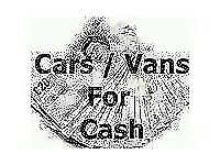 CARS VANS AND COMMERCIAL VEHICLES BOUGHT FOR CASH CAR VAN WITH OR WITHOUT MOT £££