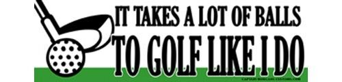 Golfing Takes a Lot of Balls to Golf Like I Do Funny Bumper Sticker Decal 175