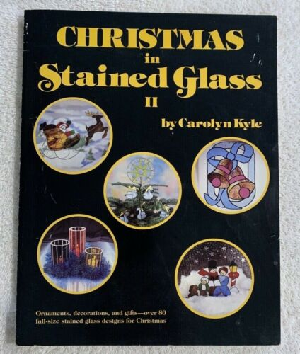 Carolyn Kyle Christmas in Stained Glass II Over 80 Patterns Decorations Gifts