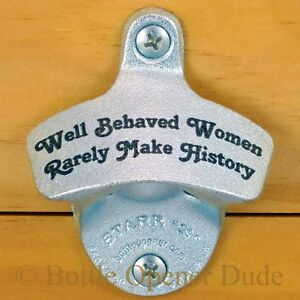 well behaved women rarely make history starr x wall mount bottle opener new. Black Bedroom Furniture Sets. Home Design Ideas