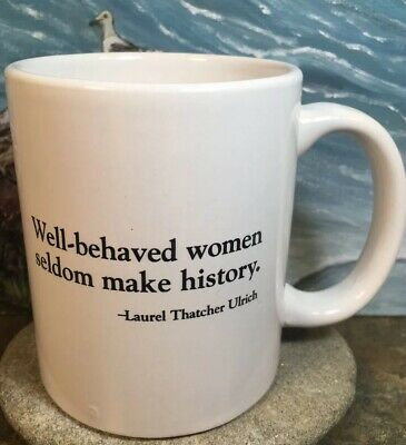well behaved women seldom make history Coffee Mug NEW (Well Behaved Women Seldom Make History Mug)