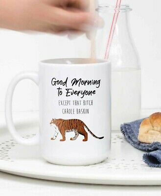 Tiger King Mug Good Morning Mug Except That B!tch Carole Baskin Mug Coffee Mug