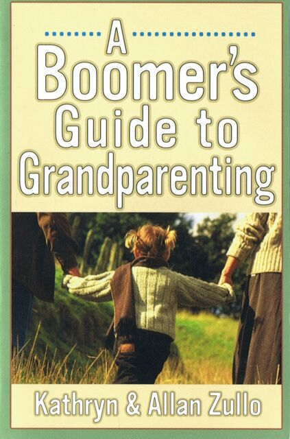 A BOOMER'S GUIDE TO GRANDPARENTING By Kathryn & Allan Zullo NEW
