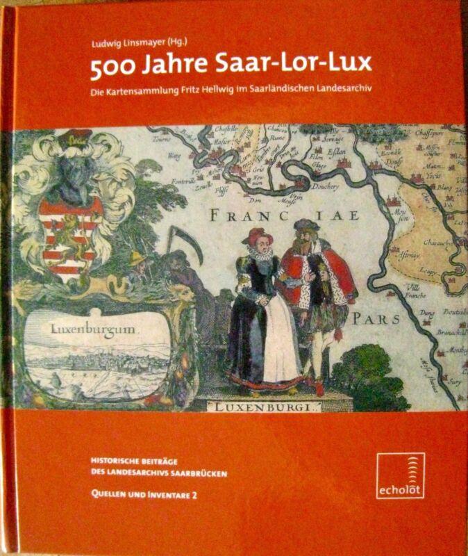 500 Jahre Saar-Lor-Lux L. Linsmayer Kartensammlung F. hellwig Saar 2010