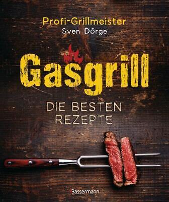 Gasgrill - Die besten Rezepte für Fleisch, Fisch, Gemüse, Desserts, Grillsaucen,