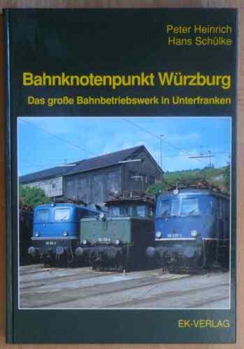 EK-Verlag: Bahnknotenpunkt Würzburg. Das große Bahnbetriebswerk in Unterfranken