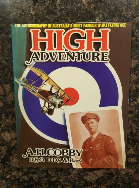 A. H. Cobby High Adventure, the Autobiography of Australia Most Famous WW1 Fly