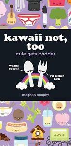 Kawaii Not, Too Cute Gets Badder by Murphy, Meghan ( Author ) ON Apr-27-2012, Pa