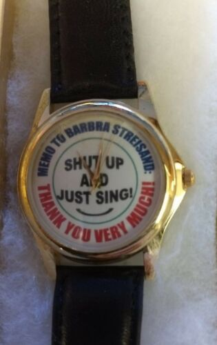 C7 Novelty wristwatch MEMO TO BARBRA STREISAND - SHUT UP AND SING  Stainless NEW