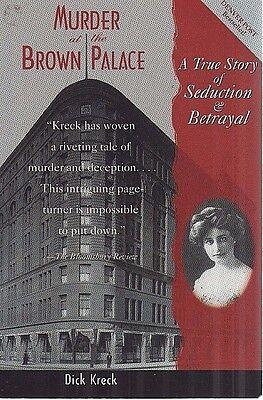 Denver History-Murder at the Brown Palace Hotel-Betrayal-Seduction-True Story