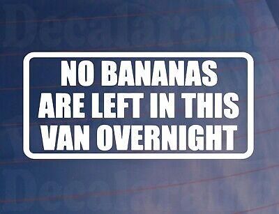 Funny Van Sticker NO BANANAS LEFT IN VAN OVERNIGHT Novelty Window Bumper Decal