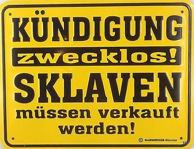 Blechschild mit Spruch: Kündigung zwecklos Sklaven müssen... 22x17cm Schild Top!