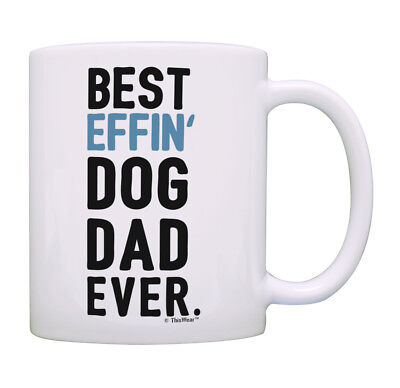 Best Dog Gifts for Men Best Effin Dog Dad Ever Dog Lover Gift Coffee Mug Tea (Best Gift For Tea Lovers)