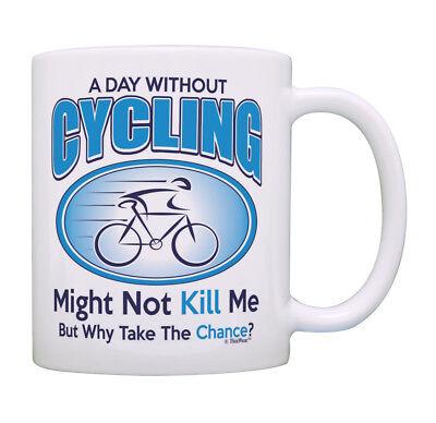 Bike Mug A Day Without Cycling Why Take The Chance Coffee Mug Tea -