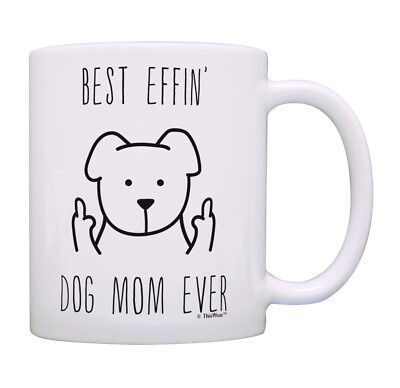 Dog Gifts for Women Best Effin Dog Mom Rude Dog Lover Gifts Coffee Mug Tea (Best Gifts For Coffee Lovers)
