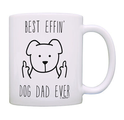 Best Dog Gifts for Men Best Effin Dog Dad Ever Rude Dog Lover Coffee Mug Tea
