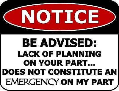 Lack of Planning On Your Part Does Not Constitute an Emergency Funny Sign