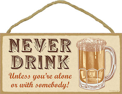 Never Drink Unless you're alone or with somebody Funny Wood Sign Plaque USA Made