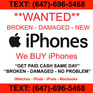 **WANTED ALL IPHONES** WE BUY IPHONES  BROKEN USED