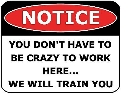 Notice You Don't Have To Be Crazy To Work Here We Will Train You Sign (Will Training)