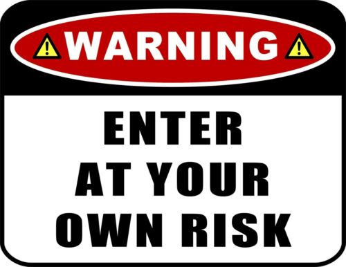 Warning Enter at Your Own Risk 11.5 inch x 9 inch Premium Laminated Sign