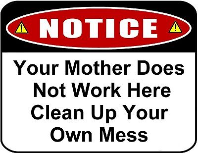- Funny Sign Your Mother Does Not Work Here...Laminated Funny Sign