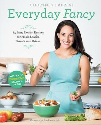 Everyday Fancy: 65 Easy, Elegant Recipes for Meals, Snacks, Sweets, and Drinks f ()