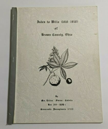 Index to WILLS 1818-1910 Brown County OHIO Book Genealogy Local History Will