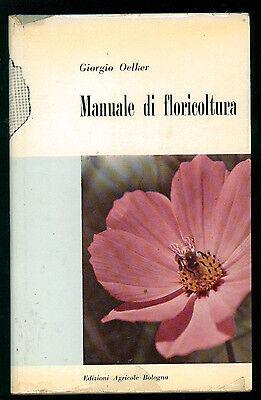 OELKER GIORGIO MANUALE DI FLORICOLTURA ED. AGRICOLE 1957 I° EDIZ. GIARDINAGGIO