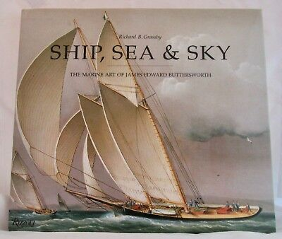 Ship, Sea and Sky The Marine Art of James Edward Buttersworth by Richard Grassby (James Buttersworth Ships)