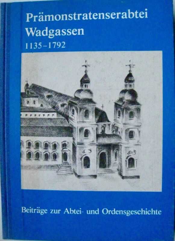 Prämonstratenserabtei Wadgassen 1135 - 1792 Abtei- u. Ordensgeschichte Saar 1985
