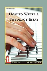 How to Write a Theology Essay (Latimer Briefings) by Michael P. Jensen VGC