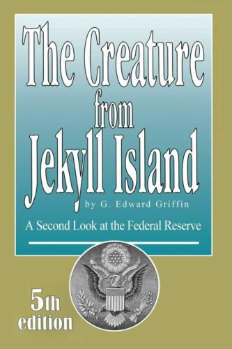 The Creature from Jekyll Island : G. Edward Griffin : 5th Edition
