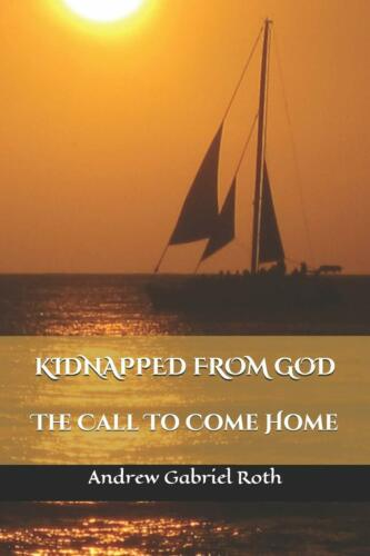 KIDNAPPED FROM GOD: The Call to Come Home ~ Andrew Gabriel Roth I PB I BRAND NEW