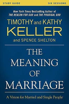 The Meaning of Marriage Study Guide Vision for Married Single by Timothy Keller