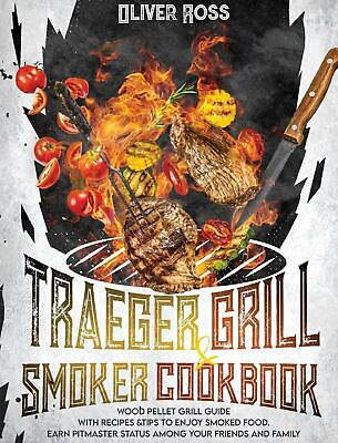 TRAEGER GRILL and SMOKER COOKBOOK, Oliver Ross