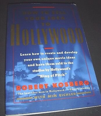 How to Sell Your Idea to Hollywood by Robert Kosberg (1991, Paperback) (Hollywood Ideas)