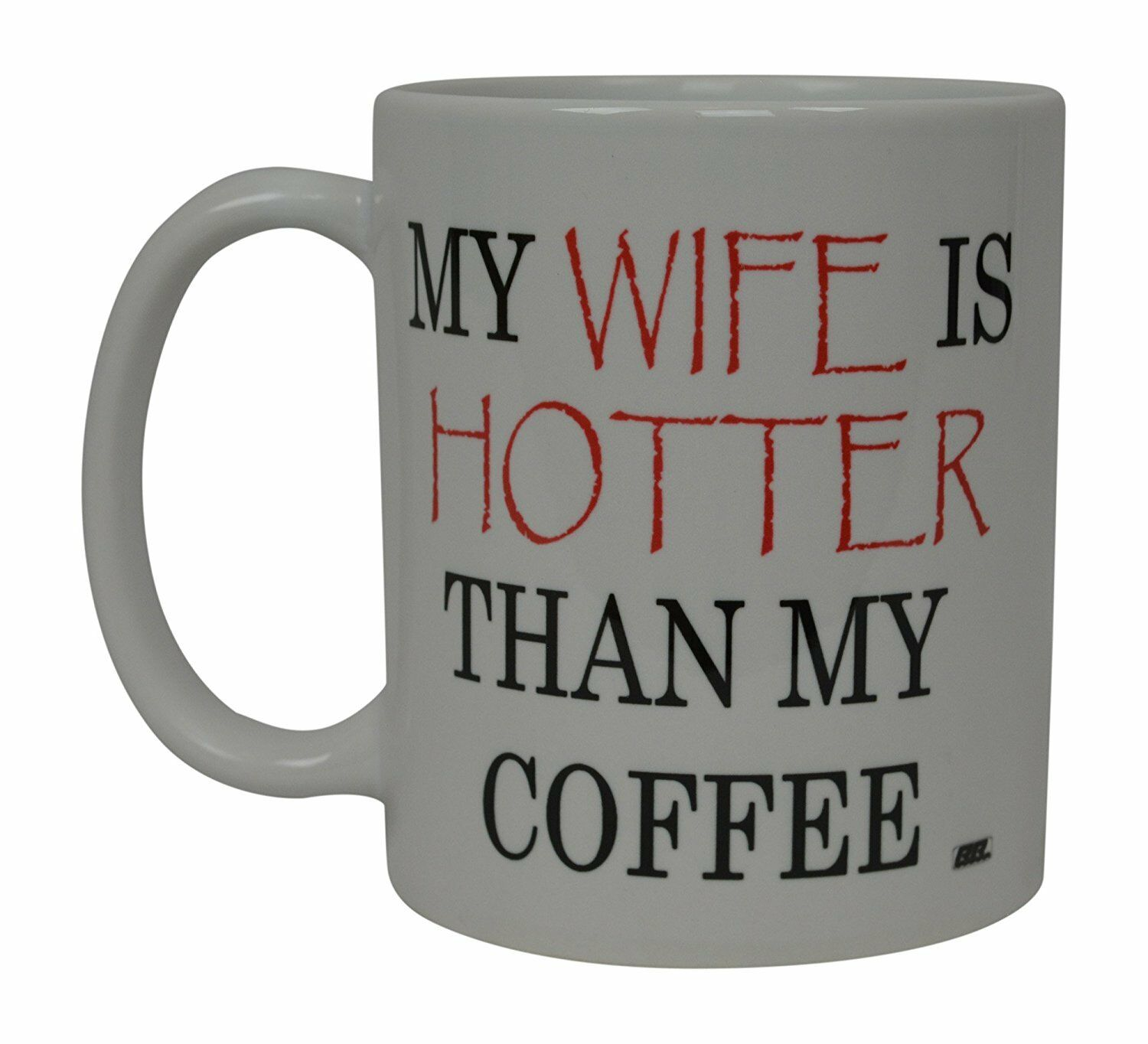 Best Funny Coffee Mug My Wife Is Hotter Than My Coffee Novelty Cup
