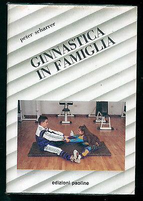 SCHARRER PETER GINNASTICA IN FAMIGLIA ED. PAOLINE 1991 SPORT