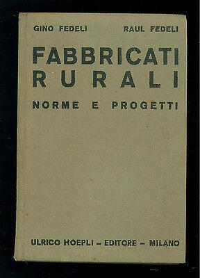 FEDELI GINO RAUL FABBRICATI RURALI NORME PROGETT MANUALI HOEPLI 1937 AGRICOLTURA