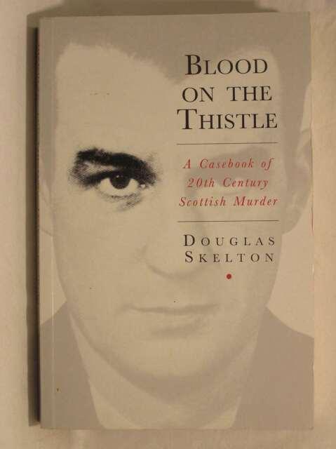 Blood on the Thistle: Casebook of Twentieth Century Scottish Murder, Skelton, Do