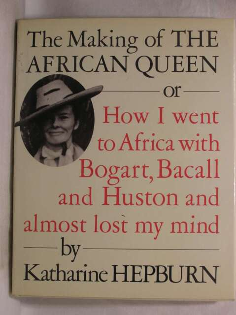 """The Making of the """"African Queen"""": Or, How I Went to Africa with Bogart, Bacall"""