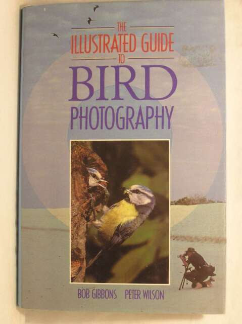 Illustrated Guide to Bird Photography, Wilson, Peter, Gibbons, Bob, Very Good Bo