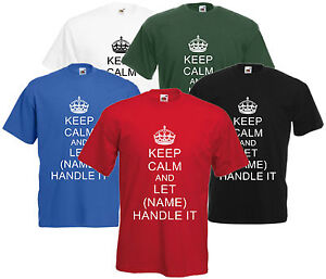 Keep calm and let your name handle it t shirt personalised for Custom t shirts under 5 dollars