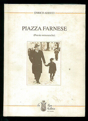 ADDUCI ENRICO PIAZZA FARNESE POESIE ROMANESCHE LA ROSA ED. 1995 I° EDIZ.
