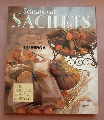 Sensational Sachets: Sewing Scented Treasures by Stephanie Valley