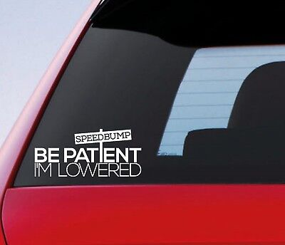 Be Patient I'm Lowered Speedbump Funny Car Window Bumper Sticker Vinyl Decal