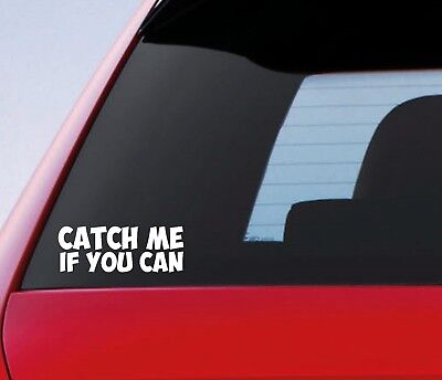 Catch Me If You Can Car Sticker Funny JDM Drift Dub Vinyl Decal