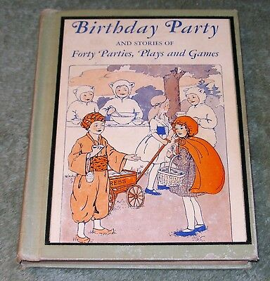 BIRTHDAY PARTY and Stories of Forty Parties, Plays and Games 1923 HB 1st Edition